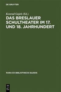 Das Breslauer Schultheater Im 17. Und 18. Jahrhundert