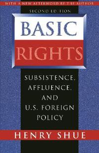 Basic Rights: Subsistence, Affluence, and U.S. Foreign Policy, Second Edition