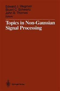 Topics in Non-Gaussian Signal Processing