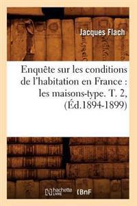Enquete Sur Les Conditions de L'Habitation En France: Les Maisons-Type. T. 2, (Ed.1894-1899)