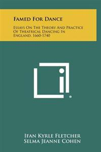 Famed for Dance: Essays on the Theory and Practice of Theatrical Dancing in England, 1660-1740