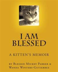 I Am Blessed: A Kittens's Memoir....