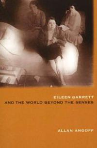 Eileen Garrett and the World Beyond the Senses