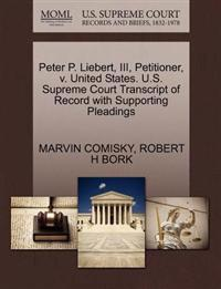 Peter P. Liebert, III, Petitioner, V. United States. U.S. Supreme Court Transcript of Record with Supporting Pleadings