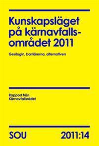 Kunskapsläget på kärnavfallsområdet 2011 (SOU 2011:14) : Geologin, barriärerna, alternativen