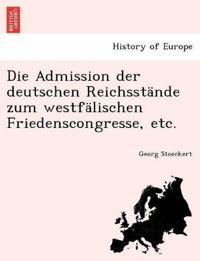 Die Admission Der Deutschen Reichsstande Zum Westfalischen Friedenscongresse, Etc.