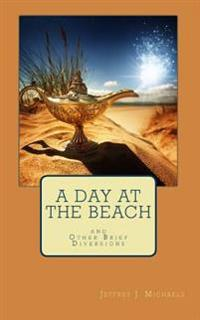 A Day at the Beach: And Other Brief Diversions