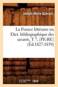 La France Litteraire Ou Dict. Bibliographique Des Savants, T 7, [Pe-Re] (Ed.1827-1839)