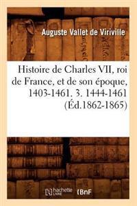 Histoire de Charles VII, Roi de France, Et de Son  poque, 1403-1461. 3. 1444-1461 ( d.1862-1865)