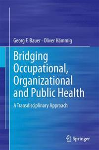 Bridging Occupational, Organizational and Public Health