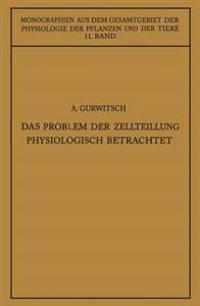 Das Problem Der Zellteilung Physiologisch Betrachtet
