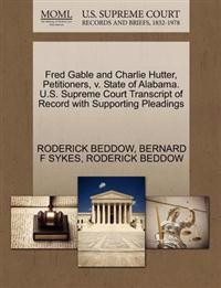 Fred Gable and Charlie Hutter, Petitioners, V. State of Alabama. U.S. Supreme Court Transcript of Record with Supporting Pleadings