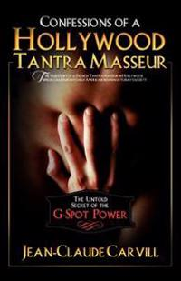 Confessions of a Hollywood Tantra Masseur: The Untold Secret of the G-Spot Power - An Illustrated Guide to Female Orgasm