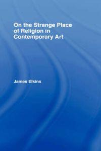 On the Strange Place of Religion in Contemporary Art