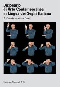 Dizionario Di Arte Contemporanea in Lingua Dei Segni Italiana / Dictionary of Contemporary Art Italian Sign Language