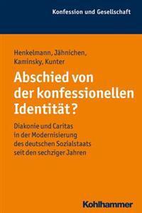 Abschied Von Der Konfessionellen Identitat?: Diakonie Und Caritas in Der Modernisierung Des Deutschen Sozialstaats Seit Den Sechziger Jahren