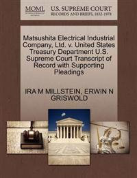 Matsushita Electrical Industrial Company, Ltd. V. United States Treasury Department U.S. Supreme Court Transcript of Record with Supporting Pleadings