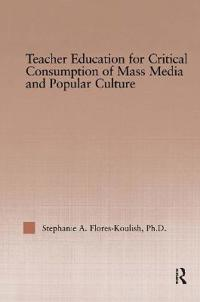Teacher Education For Critical Consumption Of Mass Media And Popular Culture
