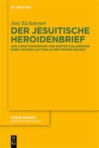Der Jesuitische Heroidenbrief: Zur Christianisierung Und Kontextualisierung Einer Antiken Gattung in Der Frühen Neuzeit