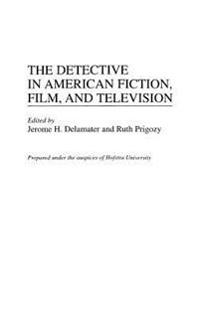 The Detective in American Fiction, Film and Television
