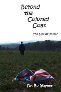 Beyond the Colored Coat: The Life of Joseph