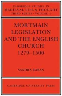 Mortmain Legislation and the English Church 1279-1500