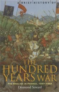 Brief history of the hundred years war - the english in france, 1337-1453