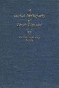 Critical Bibliography of French Literature v. 2; The Sixteenth Century