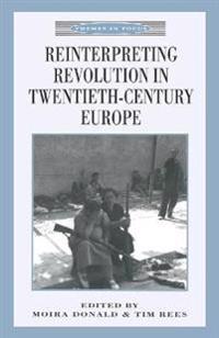 Reinterpreting Revolution in Twentieth-Century Europe