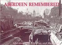 Aberdeen remembered - by aberdeen city libraries and museums