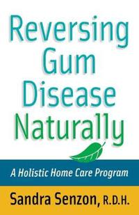 Reversing Gum Disease Naturally: A Holistic Home Care Program