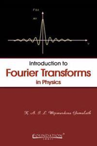 Introduction to Fourier Transforms in Physics
