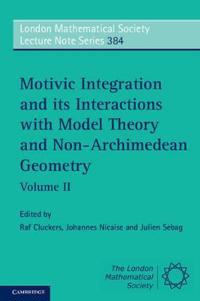 Motivic Integration and Its Interactions with Model Theory and Non-Archimedean Geometry