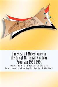 Unrevealed Milestones in the Iraqi National Nuclear Program 1981-1991