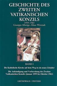 Geschichte Des Zweiten Vatikanischen Konzils (1959-1965): Die Katholische Kirche Auf Den Weg in Ein Neues Zeitalter. Die Ankundigung Und Vorbereitung