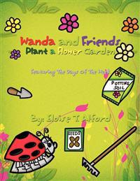 Wanda and Friends Plant a Flower Garden: Featuring the Days of the Week