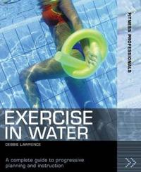 Exercise in water - a complete guide to progressive planning and instructio