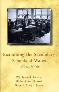 Examining the State Secondary Schools of Wales 1896-2000