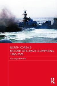 North Korea's Military-Diplomatic Campaigns, 1966-2008