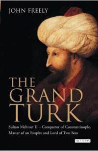 Grand turk - sultan mehmet ii - conqueror of constantinople, master of an e