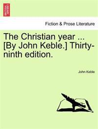The Christian Year ... [By John Keble.] Thirty-Ninth Edition.