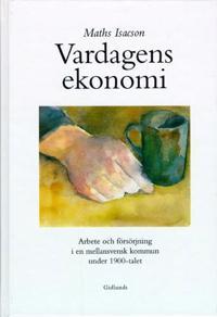 Vardagens ekonomi : arbete och försörjning i en mellansvensk kommun under 1