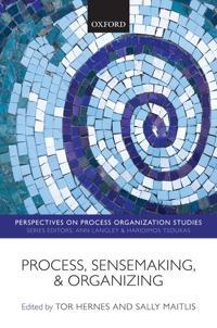 Process, Sensemaking, and Organizing