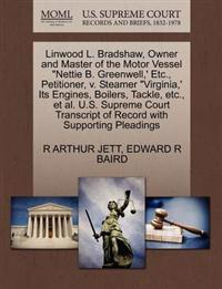 Linwood L. Bradshaw, Owner and Master of the Motor Vessel Nettie B. Greenwell, ' Etc., Petitioner, V. Steamer Virginia, ' Its Engines, Boilers, Tackle, Etc., Et Al. U.S. Supreme Court Transcript of Record with Supporting Pleadings