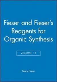 Fieser and Fieser's Reagents for Organic Synthesis, Volume 13
