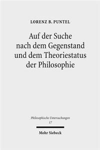 Auf Der Suche Nach Dem Gegenstand Und Dem Theoriestatus Der Philosophie: Philosophiegeschichtlich-Kritische Studien