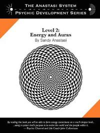 The Anastasi System - Psychic Development Level 2: Energy and Auras