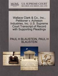 Wallace Clark & Co., Inc., Petitioner V. Acheson Industries, Inc. U.S. Supreme Court Transcript of Record with Supporting Pleadings