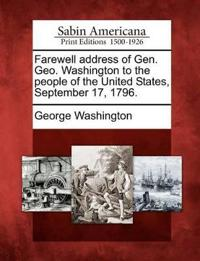 Farewell Address of Gen. Geo. Washington to the People of the United States, September 17, 1796.