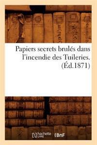 Papiers Secrets Brul�s Dans l'Incendie Des Tuileries. (�d.1871)